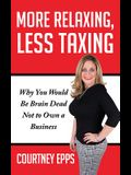 More Relaxing, Less Taxing: Why You Would Be Brain Dead Not to Own a Business