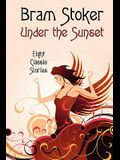 Under the Sunset: Eight Short Stories (Illustrated)