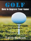 Golf: How to Improve Your Game (LARGE PRINT): The Ultimate Golf Guide for Beginners