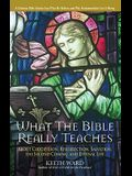 What the Bible Really Teaches: About Crucifixion, Resurrection, Salvation, the Second Coming and Eternal Life
