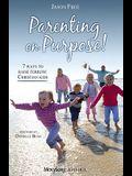 Parenting on Purpose!: 7 Ways to Raise Terrific Christian Kids