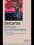 Rene Descartes, Principes de la Philosophie: Premiere Partie, Selection d'Articles Des Parties 2, 3 Et 4 Lettre-Preface