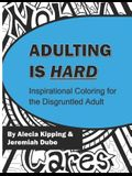 Adulting is Hard: Inspirational Coloring for the Disgruntled Adult