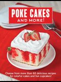 Poke Cakes and More!: Choose from More Than 60 Delicious Recipes for Colorful Cakes and Fun Cupcakes!