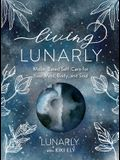 Living Lunarly: Moon-Based Self-Care for Your Mind, Body, and Soul