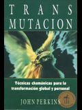 Transmutación: Técnicas Chamánicas Para La Transformación Global Y Personal