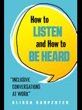 How to Listen and How to Be Heard: Inclusive Conversations at Work