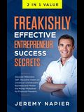 Freakishly Effective Entrepreneur Success Secrets: Discover Millionaire Self-Discipline Habits to Create an Unshakeable Business and Master the Money