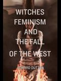 Witches, Feminism, and the Fall of the West