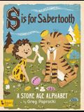 S Is for Sabertooth: A Stone Age Alphabe: A Stone Age Alphabet