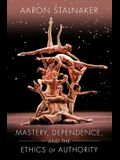 Mastery, Dependence, and the Ethics of Authority