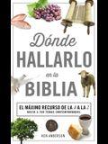 Donde Hallarlo en la Biblia: La Mejor Herramienta de la A a la Z = Where to Find It in the Bible A-Z