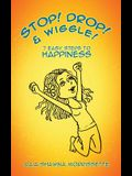 Stop! Drop! & Wiggle!: 7 Easy Steps to Happiness