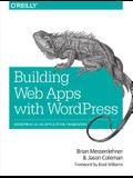 Building Web Apps with Wordpress: Wordpress as an Application Framework