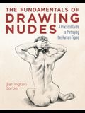The Fundamentals of Drawing Nudes: A Practical Guide to Portraying the Human Figure