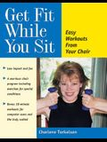 Get Fit While You Sit: Easy Workouts for the Young at Heart