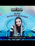 Gabby Duran & the Unsittables Lib/E: Alien Babysitting Adventures