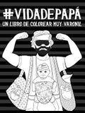 Vida de papá: Un libro de colorear muy varonil