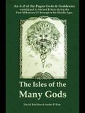 The Isles of the Many Gods: An A-Z of the Pagan Gods & Goddesses worshipped in Ancient Britain during the First Millennium CE through to the Middl