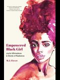 Empowered Black Girl: Joyful Affirmations and Words of Resilience (Teen and YA Maturing, Self-Esteem, Cultural Heritage, for Fans of Badass