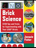 Brick Science: Stem Tips and Tricks for Experimenting with Your Lego Bricks--30 Fun Projects for Kids!
