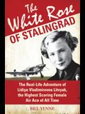 The White Rose of Stalingrad: The Real-Life Adventure of Lidiya Vladimirovna Litvyak, the Highest Scoring Female Air Ace of All Time (General Military)