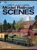 How to Build & Detail Model Railroad Scenes (Model Railroader Books)