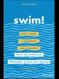 Swim!: How a Shark, a Suckerfish, and a Parasite Teach You Leadership, Mentoring, and Next Level Success