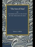'The Son of Man': Or Contributions to the Study of the Thoughts of Jesus