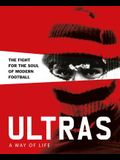 Ultras. a Way of Life. the Fight for the Soul of Modern Football