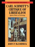 Carl Schmitt's Critique of Liberalism: Against Politics as Technology