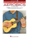 Baritone Ukulele Aerobics: For All Levels: From Beginner to Advanced