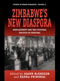Zimbabwe's New Diaspora: Displacement and the Cultural Politics of Survival