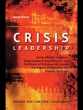 Crisis Leadership: Using Military Lessons, Organizational Experiences, and the Power of Influence to Lessen the Impact of Chaos on the Pe