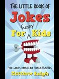 The Little Book Of Jokes For Funny Kids: 400+ Clean Kids Jokes, Knock Knock Jokes, Riddles and Tongue Twisters