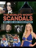 The World's Worst Scandals: Sex, Lies and Corruption