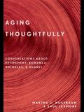 Aging Thoughtfully: Conversations about Retirement, Romance, Wrinkles, and Regrets