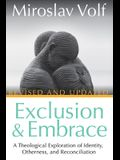 Exclusion and Embrace, Revised and Updated: A Theological Exploration of Identity, Otherness, and Reconciliation