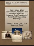 Valley Mould & Iron Corporation V. National Labor Relations Board U.S. Supreme Court Transcript of Record with Supporting Pleadings