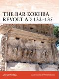 The Bar Kokhba War AD 132-135: The Last Jewish Revolt Against Imperial Rome