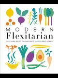 Modern Flexitarian: 100+ Plant-Based Recipes You Can Flex to Add Fish, Meat, or Dairy