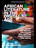 African Literature in the Digital Age: Class and Sexual Politics in New Writing from Nigeria and Kenya