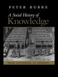 A Social History of Knowledge: From Gutenberg to Diderot, Based on the First Series of Vonhoff Lectures Given at the University of Groningen (Netherl