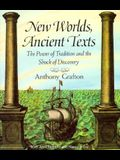 New Worlds, Ancient Texts: The Power of Tradition and the Shock of Discovery (Revised)