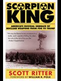 Scorpion King: America's Suicidal Embrace of Nuclear Weapons from FDR to Trump