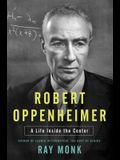 Robert Oppenheimer: His Life and Mind (A Life Inside the Center)