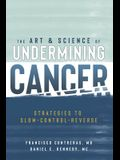 The Art & Science of Undermining Cancer: Strategies to Slow, Control, Reverse