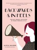 Backwards and in Heels: The Past, Present and Future of Women Working in Film (Women Filmmakers, for Fans of Home Work, I'm Your Huckleberry)