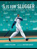S Is for Slugger, Volume 3: The Ultimate Baseball Alphabet