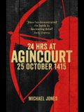 24 Hours at Agincourt: 25 October 1415